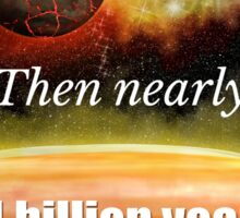 Big Bang Theory - Then nearly fourteen billion years ago expansion started. Wait... Sticker