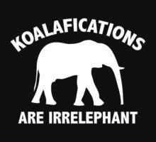 Koalifications Are Irrelephant by DesignFactoryD