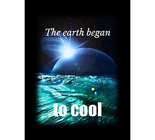 Big Bang Theory - The earth began to cool Photographic Print