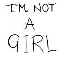 I'm Not A Girl - LGBTQIA+  Photographic Print