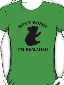 Don't Worry I'm Koalafied T-Shirt