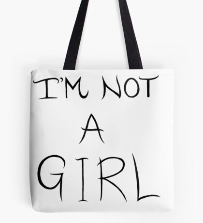I'm Not A Girl - LGBTQIA+  Tote Bag