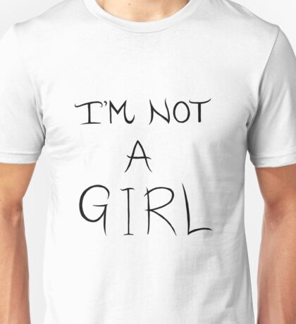 I'm Not A Girl - LGBTQIA+  Unisex T-Shirt