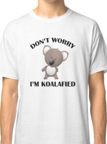 Don't Worry I'm Koalafied Classic T-Shirt