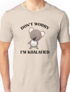 Don't Worry I'm Koalafied Unisex T-Shirt