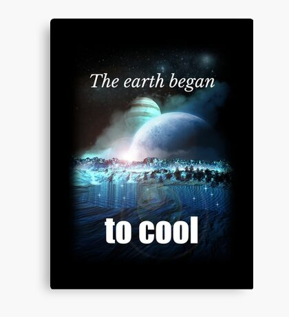 The earth began to cool Canvas Print