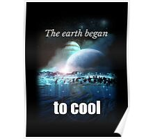 The earth began to cool Poster