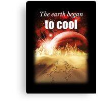 Big Bang Theory - The earth began to cool Canvas Print