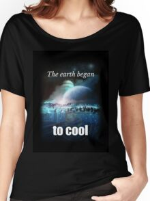 Big Bang Theory - The earth began to cool Women's Relaxed Fit T-Shirt