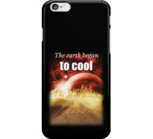Big Bang Theory - The earth began to cool iPhone Case/Skin