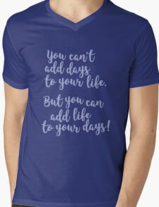 Dont't add days, add life! Mens V-Neck T-Shirt