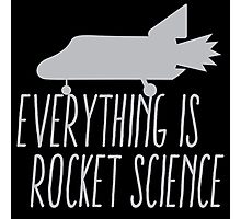 Everything is ROCKET SCIENCE! Photographic Print