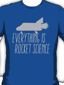 Everything is ROCKET SCIENCE! T-Shirt