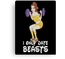 I only date beasts  Beauty and the Beast Canvas Print
