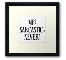 Me? Sarcastic.. Never! Framed Print