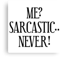 Me? Sarcastic.. Never! Canvas Print