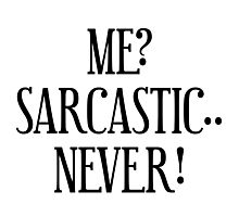 Me? Sarcastic.. Never! Photographic Print