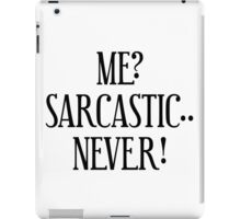 Me? Sarcastic.. Never! iPad Case/Skin