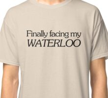 Finally facing my Waterloo Classic T-Shirt