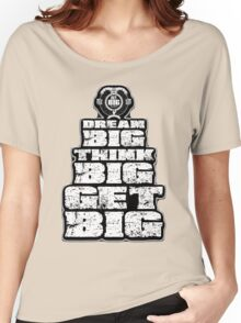 Dream BIG, Think BIG, Get BIG Women's Relaxed Fit T-Shirt
