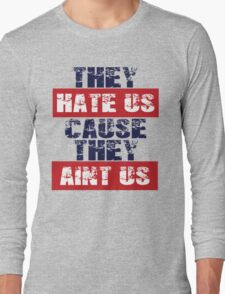 """Patriots Fan """"They Hate Us Cause They Ain't Us"""" Long Sleeve T-Shirt"""