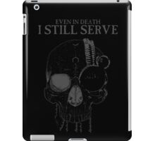 Even In Death - I Still Serve iPad Case/Skin
