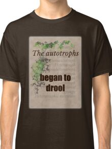 Big Bang Theory - The autotrophs began to drool, Classic T-Shirt