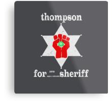 Thompson For Sheriff Metal Print