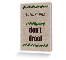 Autotrophs do not drool! Greeting Card