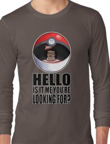 Pokemon go , is it me you're looking for? Long Sleeve T-Shirt