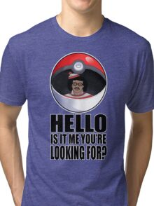 Pokemon go , is it me you're looking for? Tri-blend T-Shirt