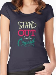 Stand Out From The Crowd - Typography  Women's Fitted Scoop T-Shirt