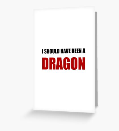 Should Have Been Dragon Greeting Card