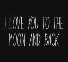I Love You to the Moon and Back (White) by fandomtshirtss