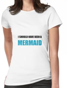 Should Have Been Mermaid Womens Fitted T-Shirt