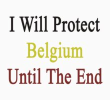I Will Protect Belgium Until The End  by supernova23