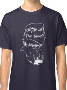 After All This Time? Always Classic T-Shirt
