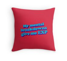 My mental breakdowns give me EXP Throw Pillow