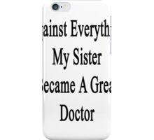 Against Everything My Sister Became A Great Doctor  iPhone Case/Skin