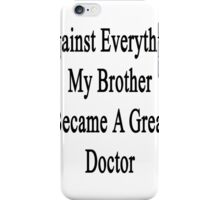 Against Everything My Brother Became A Great Doctor  iPhone Case/Skin