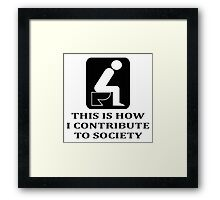THIS IS HOW I CONTRIBUTE TO SOCIETY Framed Print