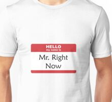Mr Right Now Unisex T-Shirt