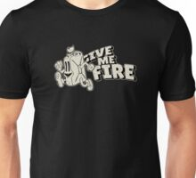 Give me fire ! Unisex T-Shirt