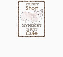 I'm not short, my height is just cute! Unisex T-Shirt