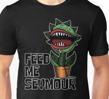 Audrey II says FEED ME! Unisex T-Shirt