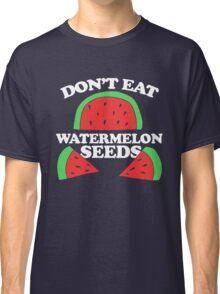 Don't eat watermelon seeds pregnancy humor Classic T-Shirt