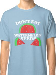 Don't eat watermelon seeds pregnancy humor Classic T-Shirt