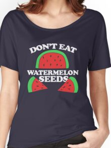 Don't eat watermelon seeds pregnancy humor Women's Relaxed Fit T-Shirt