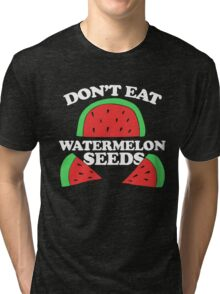 Don't eat watermelon seeds pregnancy humor Tri-blend T-Shirt
