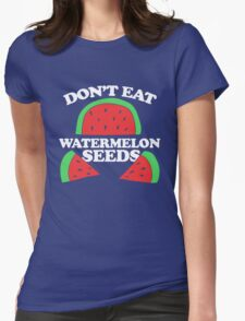 Don't eat watermelon seeds pregnancy humor Womens Fitted T-Shirt